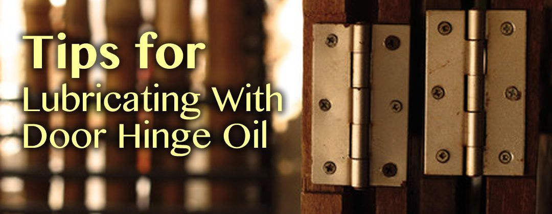 Tips for Lubricating with Door Hinge Oil