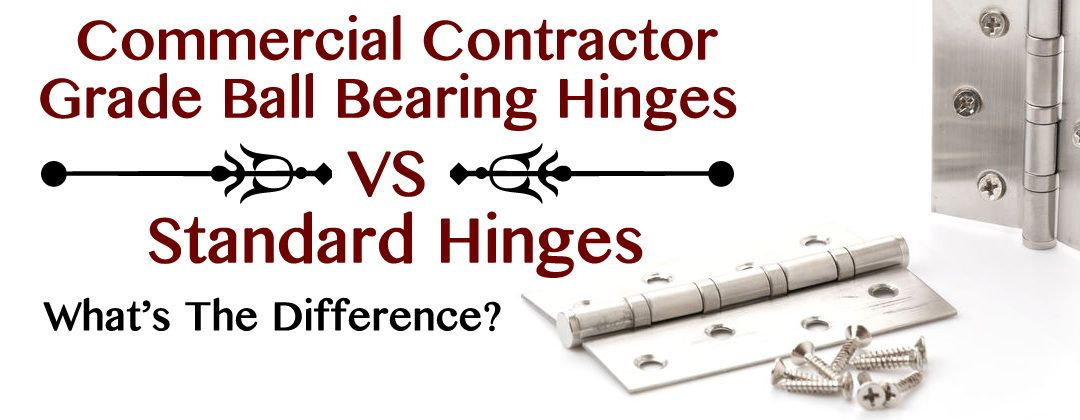 Commercial Contractor Grade Ball Bearing Hinges vs. Standard Hinges:  What's the Difference?